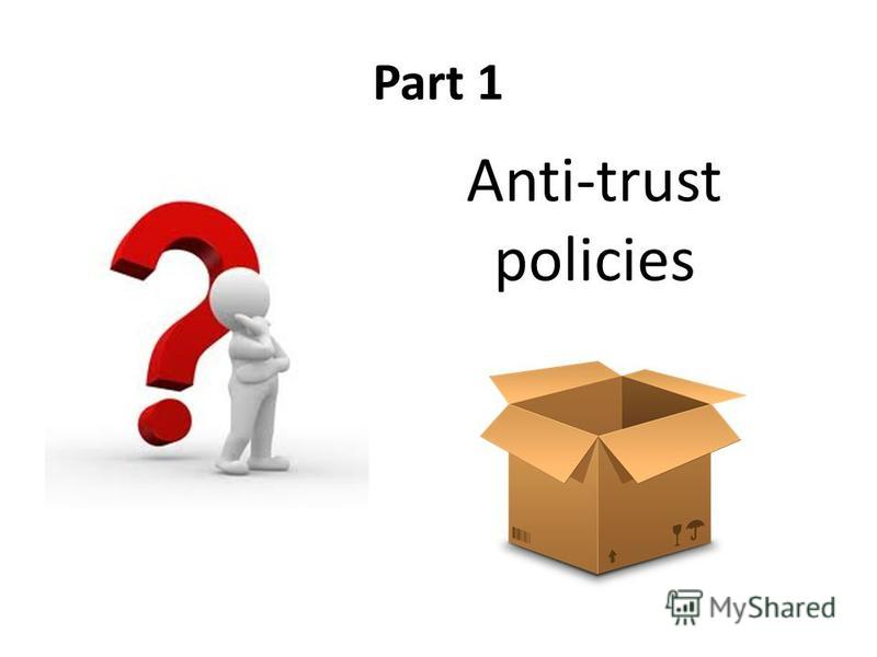 Part 1 Anti-trust policies
