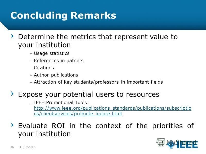 12-CRS-0106 REVISED 8 FEB 2013 Concluding Remarks Determine the metrics that represent value to your institution – Usage statistics – References in patents – Citations – Author publications – Attraction of key students/professors in important fields