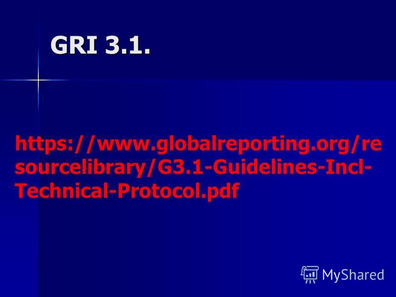 GRI 3.1. https://www.globalreporting.org/re sourcelibrary/G3.1-Guidelines-Incl- Technical-Protocol.pdf