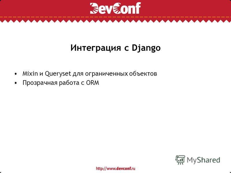 Интеграция с Django Mixin и Queryset для ограниченных объектов Прозрачная работа с ORM