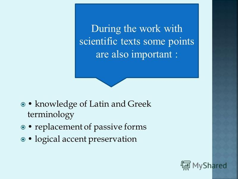 knowledge of Latin and Greek terminology replacement of passive forms logical accent preservation During the work with scientific texts some points are also important :