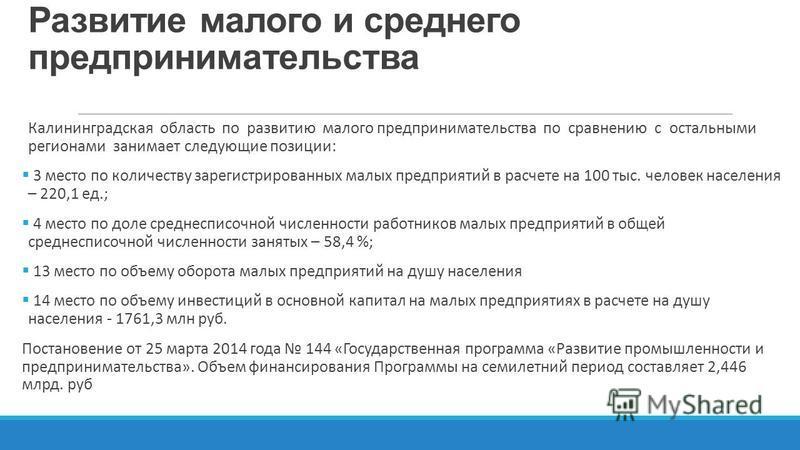 Развитие малого и среднего предпринимательства Калининградская область по развитию малого предпринимательства по сравнению с остальными регионами занимает следующие позиции: 3 место по количеству зарегистрированных малых предприятий в расчете на 100