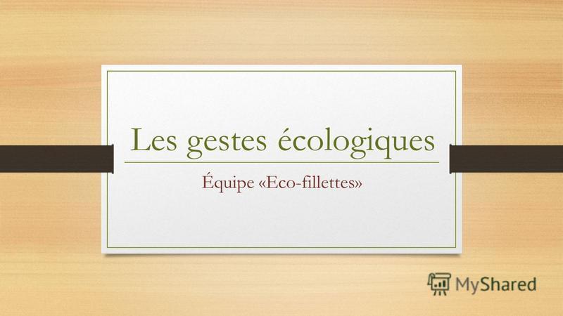 Les gestes écologiques Équipe «Eco-fillettes»