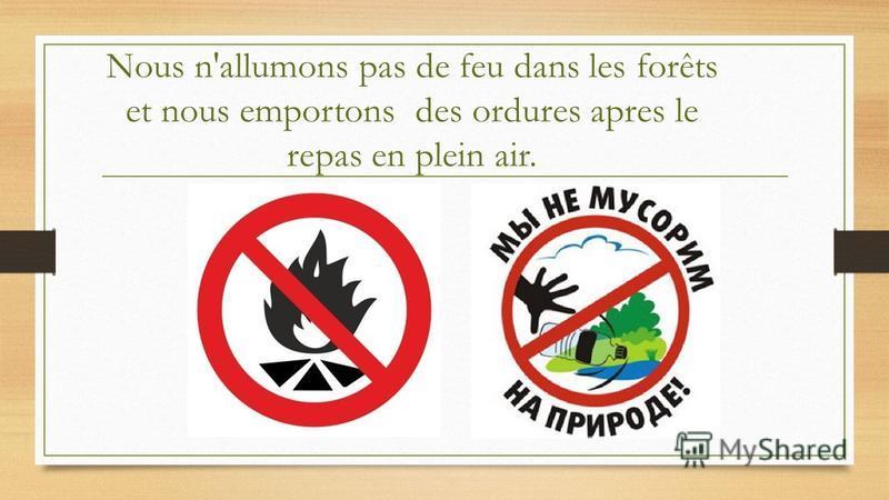 Nous n'allumons pas de feu dans les forêts et nous emportons des ordures apres le repas en plein air.