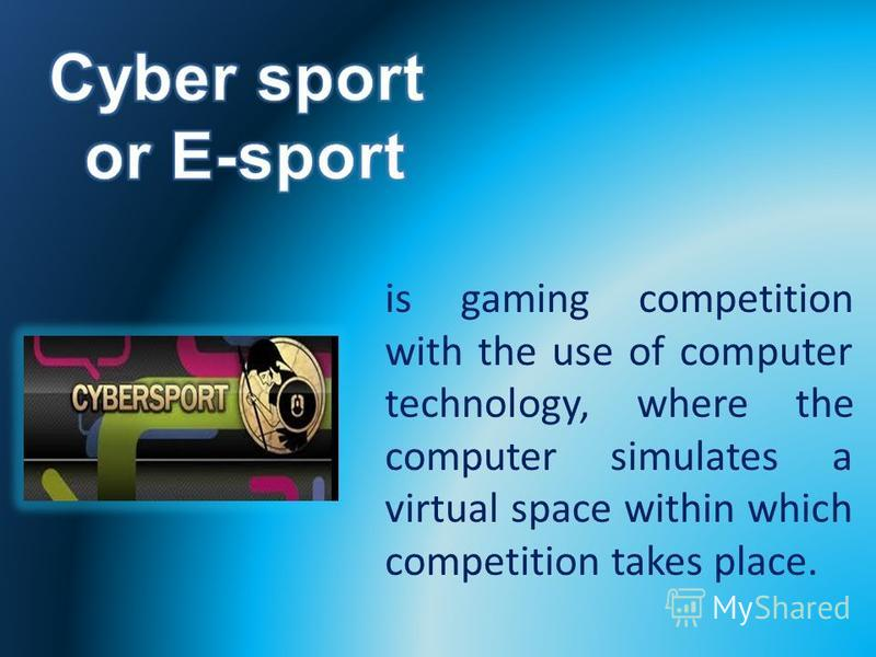 is gaming competition with the use of computer technology, where the computer simulates a virtual space within which competition takes place.