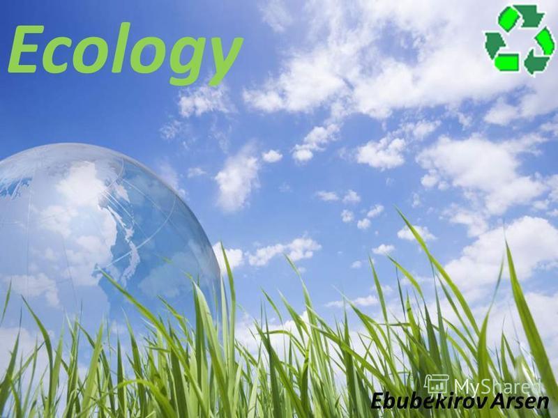 Ecology Ebubekirov Arsen