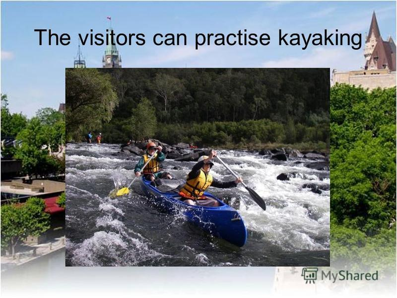 The visitors can practise kayaking