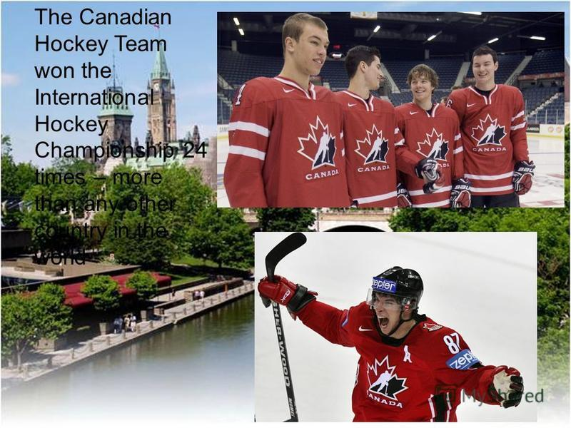 The Canadian Hockey Team won the International Hockey Championship 24 times – more than any other country in the world