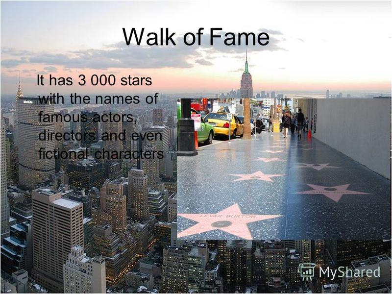 Walk of Fame It has 3 000 stars with the names of famous actors, directors and even fictional characters