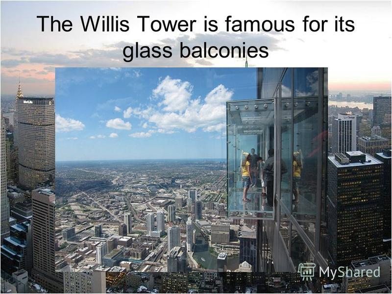 The Willis Tower is famous for its glass balconies