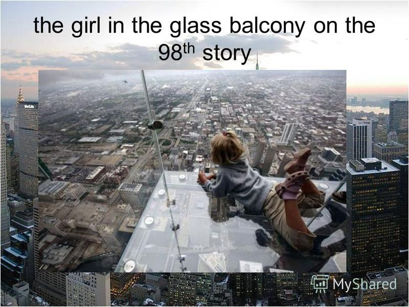 the girl in the glass balcony on the 98 th story