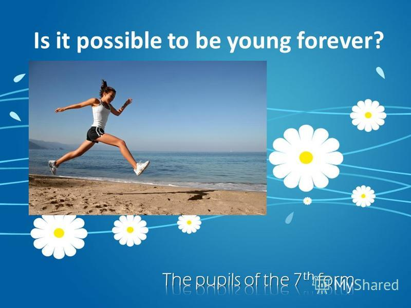 Is it possible to be young forever?