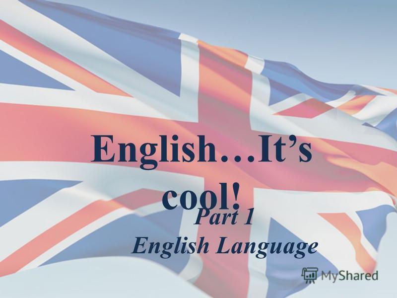 English…Its cool! Part 1 English Language