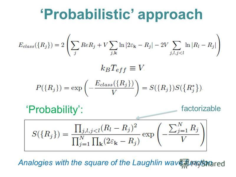 Probabilistic approach Probability: Analogies with the square of the Laughlin wave function factorizable