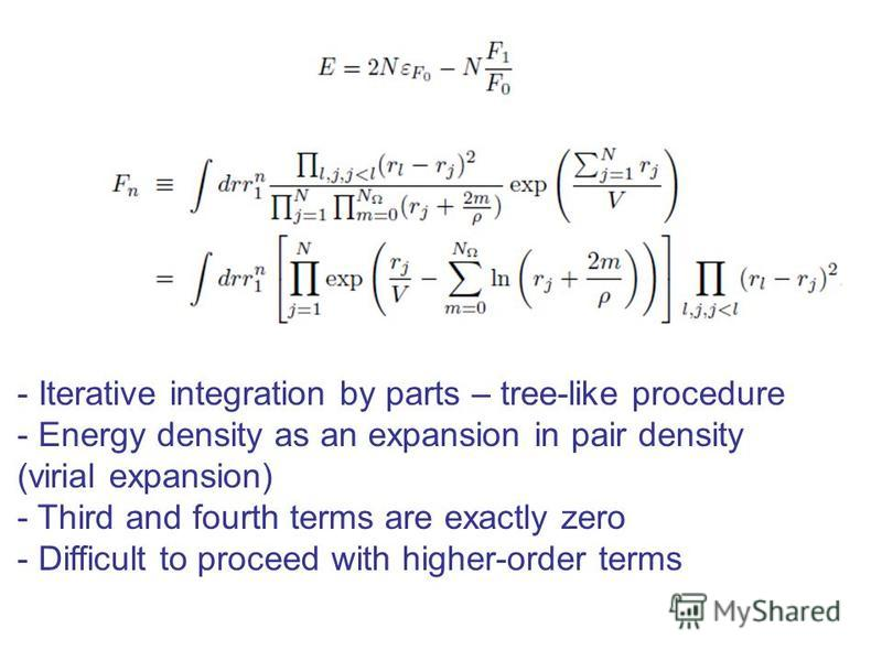 - Iterative integration by parts – tree-like procedure - Energy density as an expansion in pair density (virial expansion) - Third and fourth terms are exactly zero - Difficult to proceed with higher-order terms
