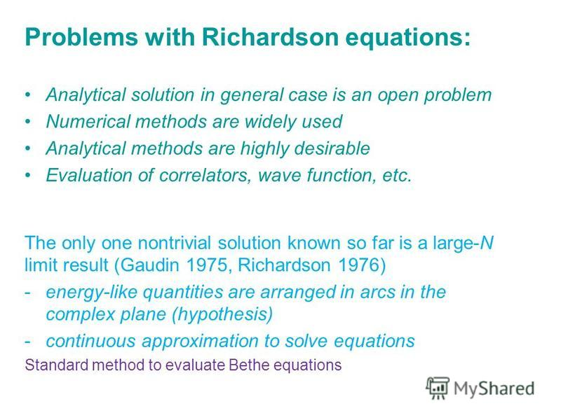 Problems with Richardson equations: Analytical solution in general case is an open problem Numerical methods are widely used Analytical methods are highly desirable Evaluation of correlators, wave function, etc. The only one nontrivial solution known