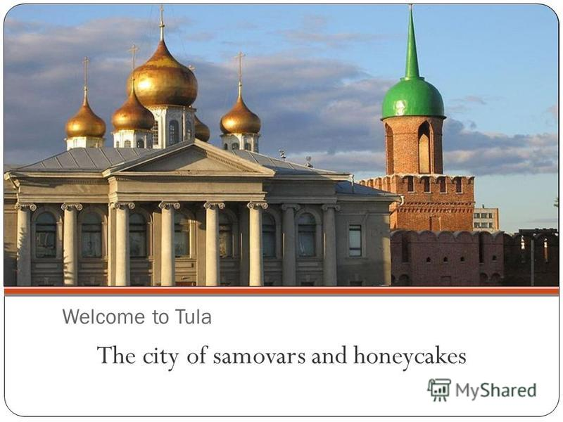 Welcome to Tula The city of samovars and honeycakes