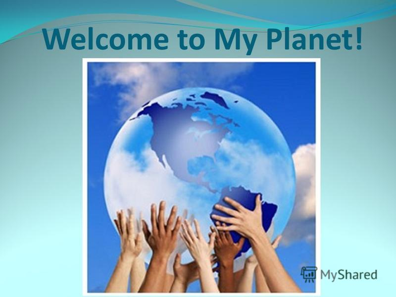 Welcome to My Planet!