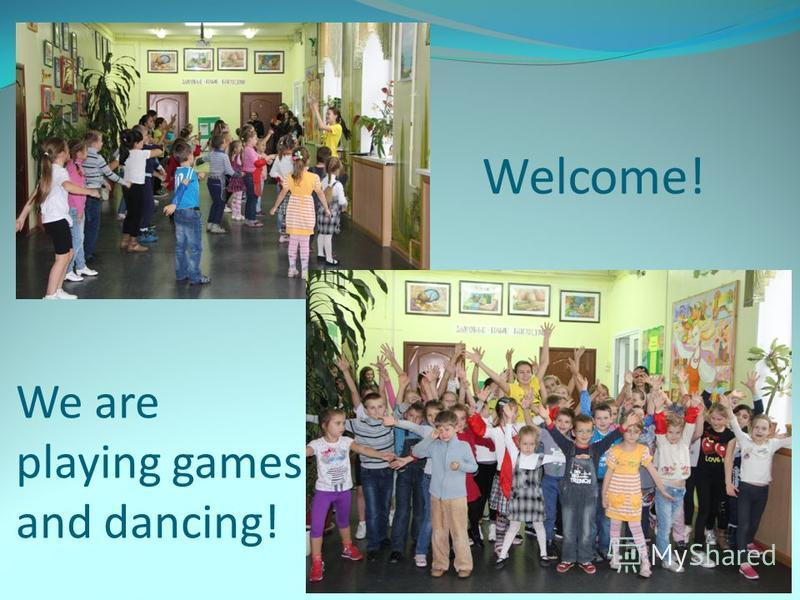 We are playing games and dancing! Welcome!