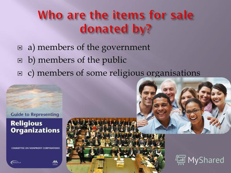 a) members of the government b) members of the public c) members of some religious organisations