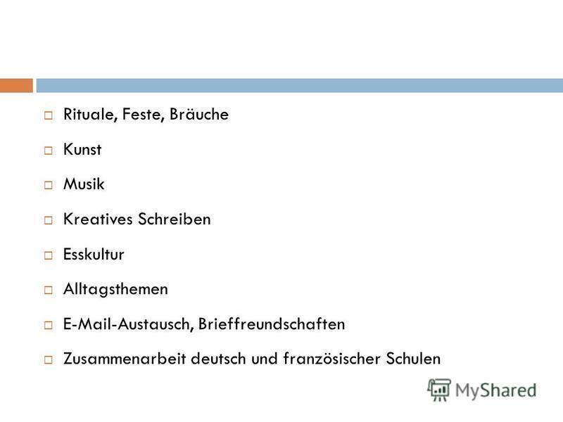 Rituale, Feste, Bräuche Kunst Musik Kreatives Schreiben Esskultur Alltagsthemen E-Mail-Austausch, Brieffreundschaften Zusammenarbeit deutsch und französischer Schulen