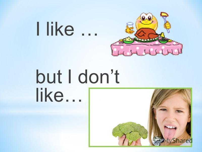 I like … but I dont like…