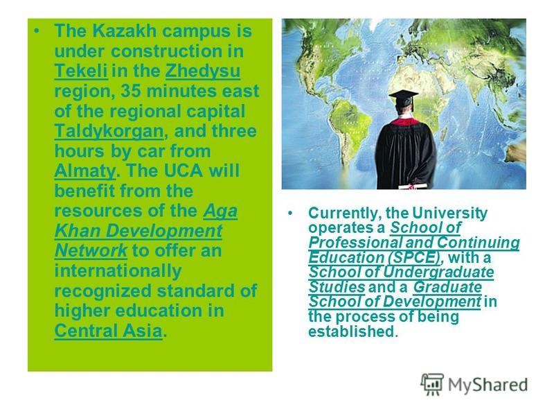 The Kazakh campus is under construction in Tekeli in the Zhedysu region, 35 minutes east of the regional capital Taldykorgan, and three hours by car from Almaty. The UCA will benefit from the resources of the Aga Khan Development Network to offer an