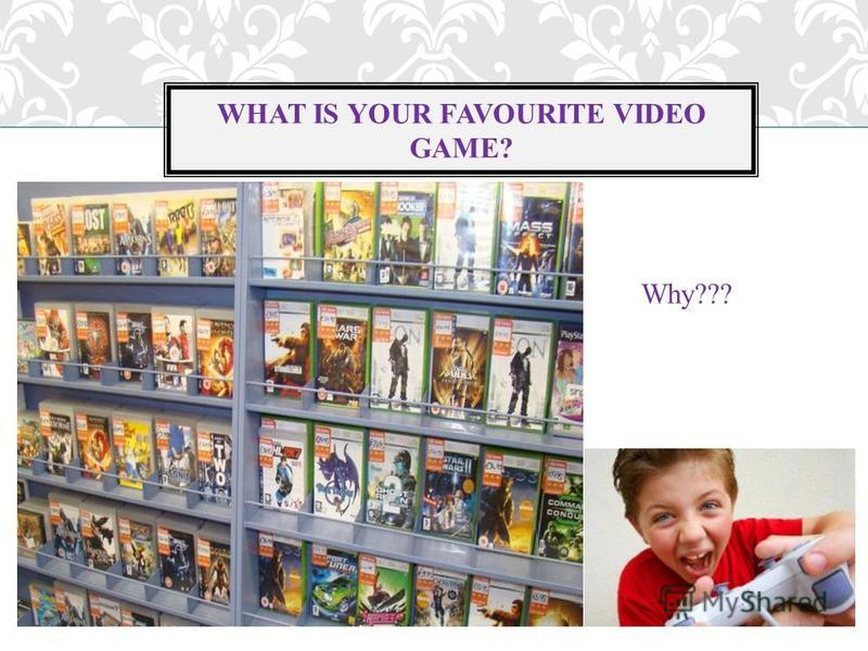 WHAT IS YOUR FAVOURITE VIDEO GAME? Why???