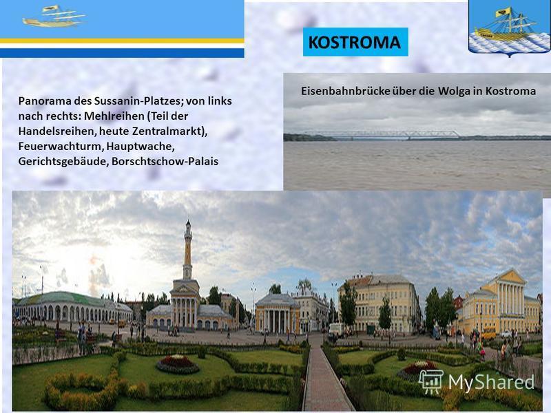 KOSTROMA Eisenbahnbrücke über die Wolga in Kostroma Panorama des Sussanin-Platzes; von links nach rechts: Mehlreihen (Teil der Handelsreihen, heute Zentralmarkt), Feuerwachturm, Hauptwache, Gerichtsgebäude, Borschtschow-Palais
