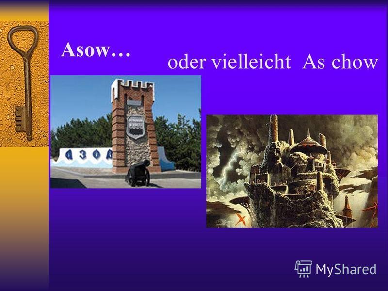 Asow… oder vielleicht As chow
