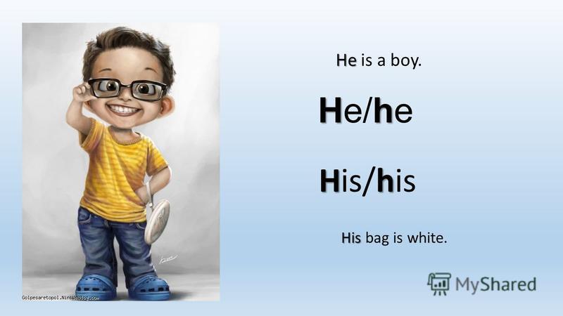 Hh He/he Hh His/his He He is a boy. His His bag is white.