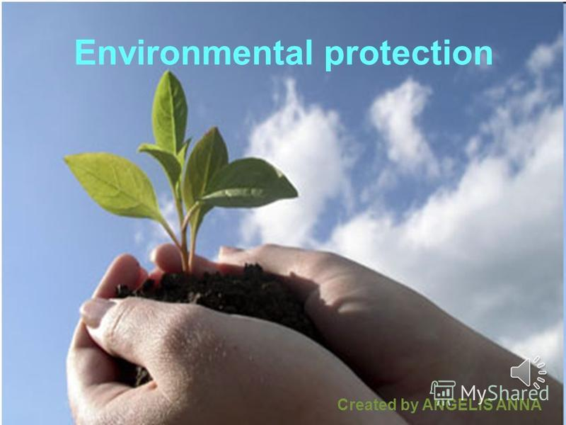 Environmental protection Created by ANGELIS ANNA