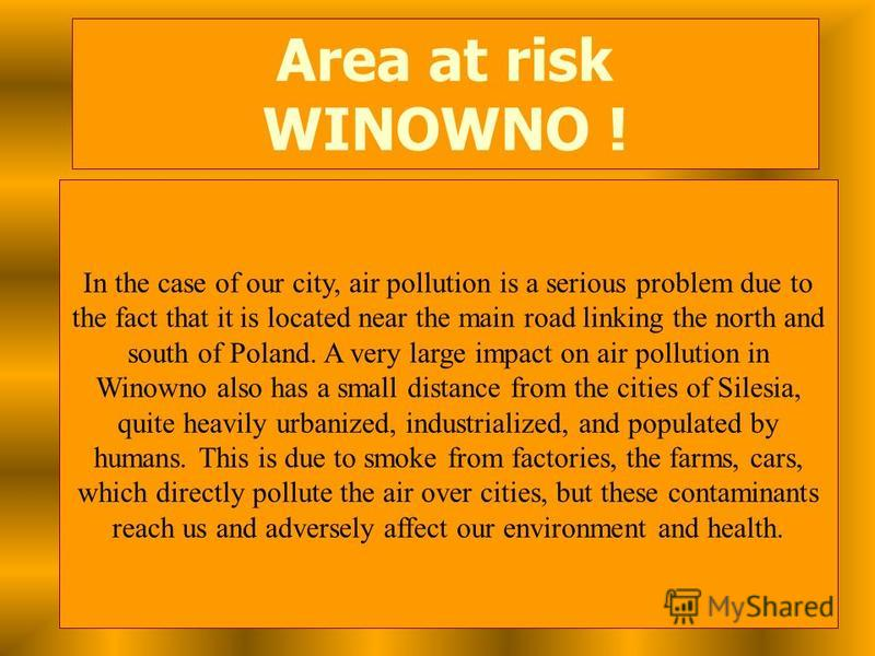 In the case of our city, air pollution is a serious problem due to the fact that it is located near the main road linking the north and south of Poland. A very large impact on air pollution in Winowno also has a small distance from the cities of Sile