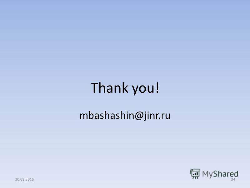 Thank you! mbashashin@jinr.ru 3430.09.2015