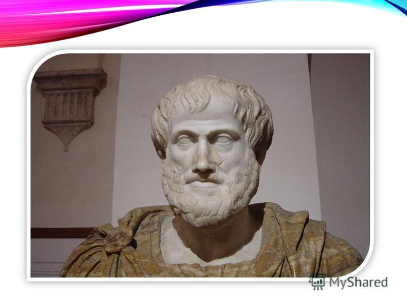 Аристотель грек пәлсапашысы, Платонның шәкірті, Ұлы Александрдың ұстазы. Ол түрлі-түрлі тақырыптарға зерттеулер жазған, соның ішінде физика,метафизика, ақындық өнер, театр, музыка, логика, шешендік өнері, саясат,үкімет, этика, биология және зоология.
