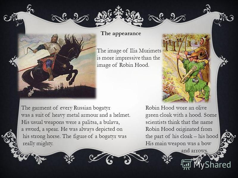 The appearance The garment of every Russian bogatyr was a suit of heavy metal armour and a helmet. His usual weapons were a palitsa, a bulava, a sword, a spear. He was always depicted on his strong horse. The figure of a bogatyr was really mighty. Ro