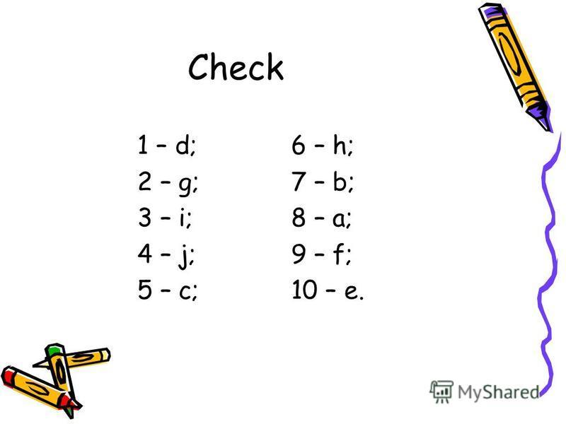 Check 1 – d; 2 – g; 3 – i; 4 – j; 5 – c; 6 – h; 7 – b; 8 – a; 9 – f; 10 – e.