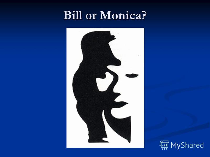 Bill or Monica?