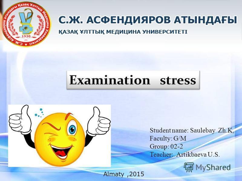 Student name: Saulebay Zh.K, Faculty: G/M Group: 02-2 Teacher: Аrtikbaeva U.S. Almaty,2015