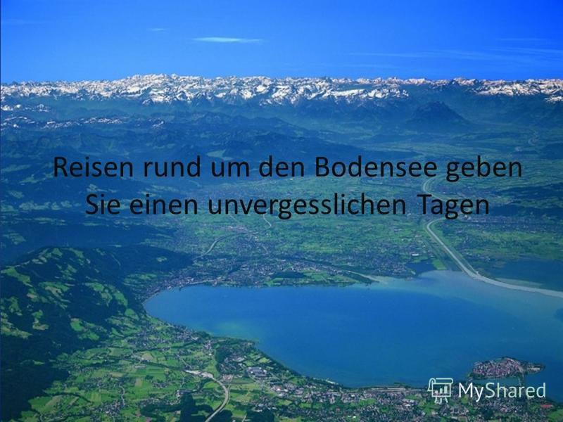 Reisen rund um den Bodensee geben Sie einen unvergesslichen Tagen