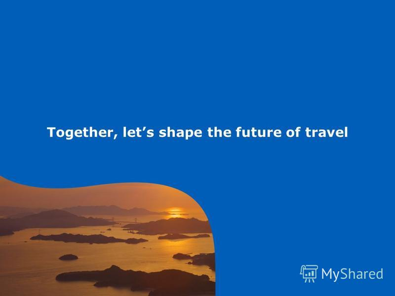 Together, lets shape the future of travel