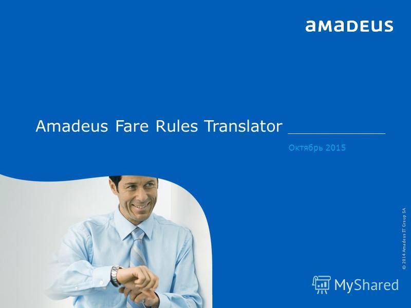 © 2014 Amadeus IT Group SA Amadeus Fare Rules Translator Октябрь 2015 © 2014 Amadeus IT Group SA
