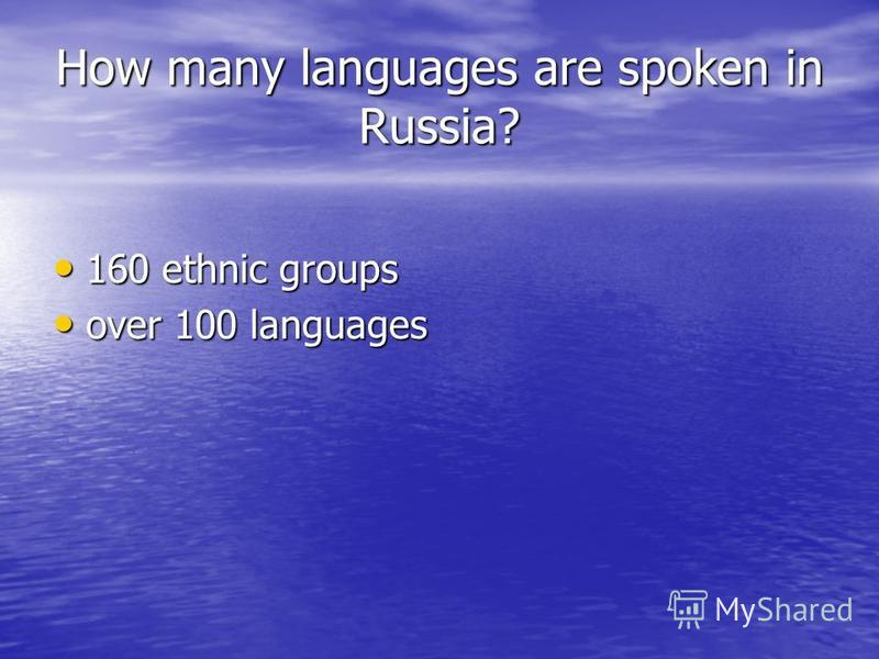 How many languages are spoken in Russia? 160 ethnic groups 160 ethnic groups over 100 languages over 100 languages