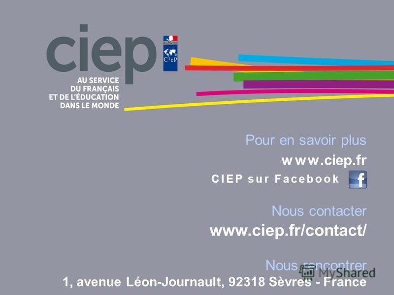 Pour en savoir plus www.ciep.fr CIEP sur Facebook Nous contacter www.ciep.fr/contact/ Nous rencontrer 1, avenue Léon-Journault, 92318 Sèvres - France