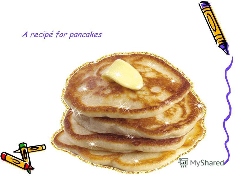 A recipé for pancakes