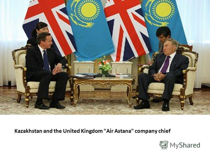 Kazakhstan and the United Kingdom Air Astana company chief