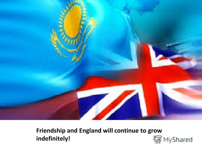 Friendship and England will continue to grow indefinitely!