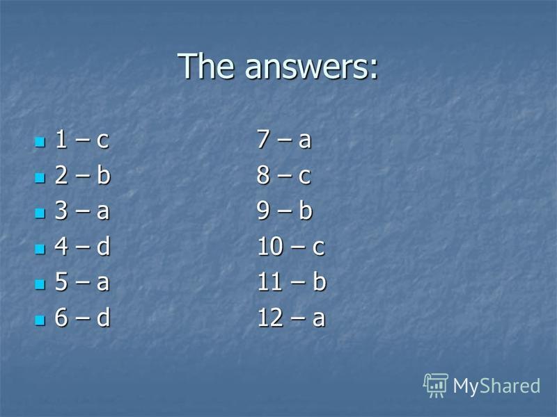 The answers: 1 – c7 – a 1 – c7 – a 2 – b8 – c 2 – b8 – c 3 – a9 – b 3 – a9 – b 4 – d10 – c 4 – d10 – c 5 – a11 – b 5 – a11 – b 6 – d12 – a 6 – d12 – a