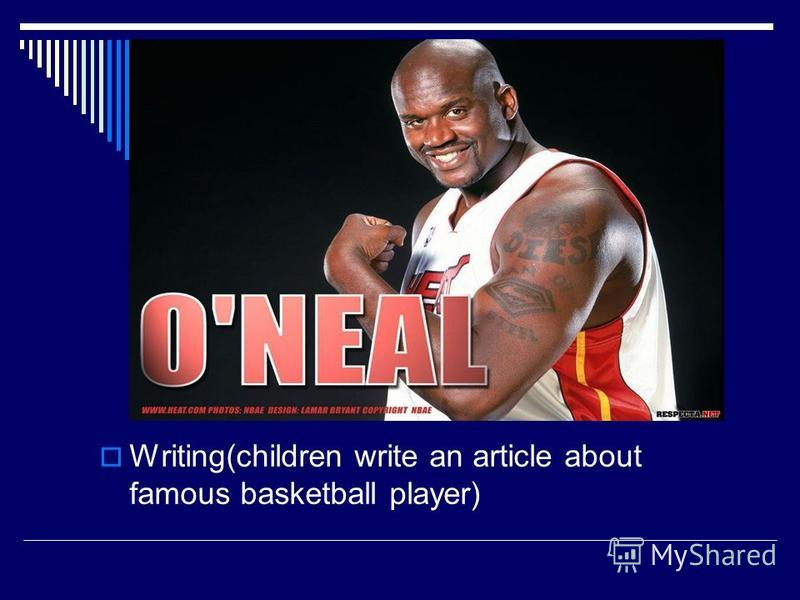 Writing(children write an article about famous basketball player)