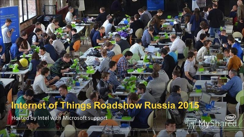 1 Hosted by Intel with Microsoft support Internet of Things Roadshow Russia 2015